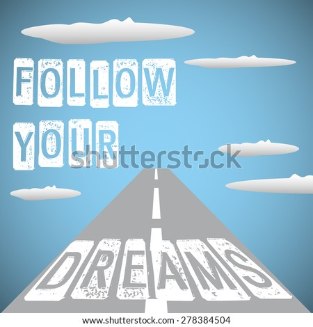 Abstract colorful background with endless road crossing the skies and the text follow your dreams written among clouds - stock vector