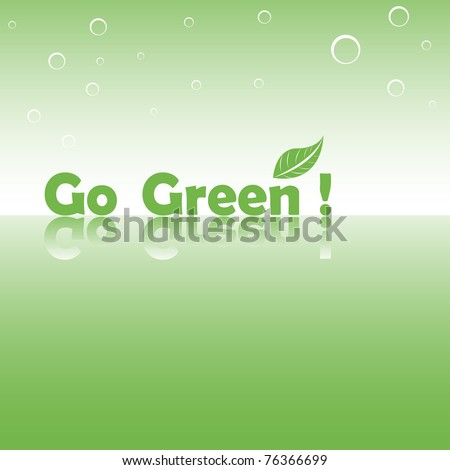 Abstract colorful illustration with the text go green written with green letters and a green leaf symbolizing the nature green - stock vector