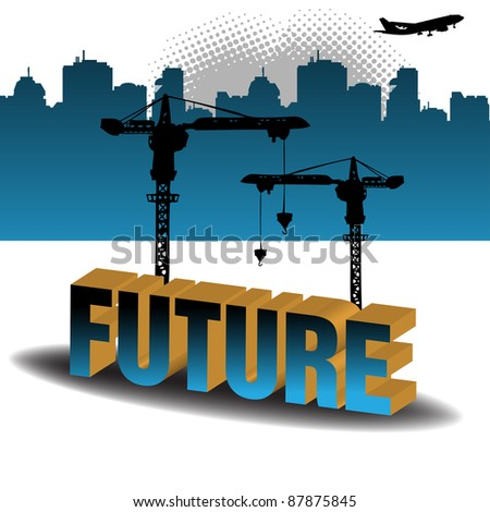 Abstract colorful illustration with two cranes building up the word future. Future business theme - stock vector