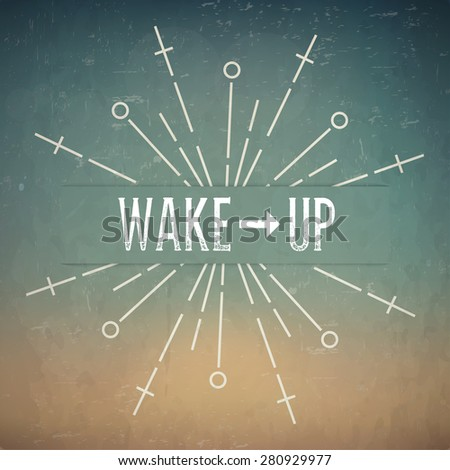 Abstract Creative concept vector design layout with text - wake up. For web and mobile icon isolated on background, art template, retro elements, identity, labels, badge, ink, tag, old card, logo.
