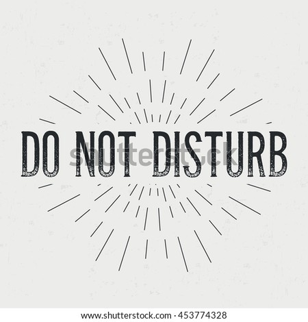 Abstract creative vector design layout with text - do not disturb. Vintage concept background, art template, retro elements, logo, labels, layout, badge, old banner, card. Hand made typography word. - stock vector