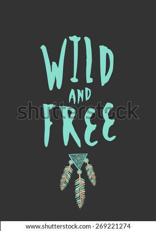 "Abstract tribal typographic design with text ""Wild and Free"" and feathers decoration on black background. Hand drawn brush stroke typographic design. - stock vector"