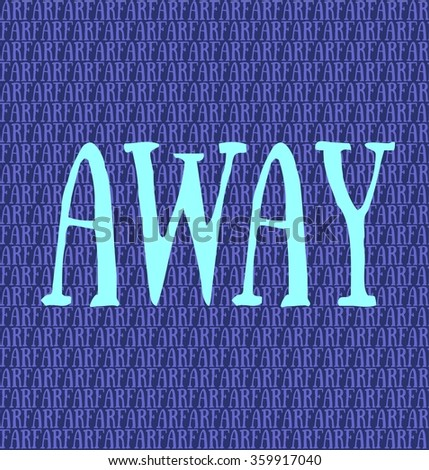"Abstract vector illustration of turquoise word ""AWAY"" on dark blue background with a lot of words ""FAR"""