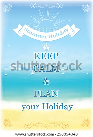 Advertising for a travel agency - template for print. Keep calm and plan your Holiday! - contains a summer sea background with ships, stylized sun and sand. Print colors used. - stock vector