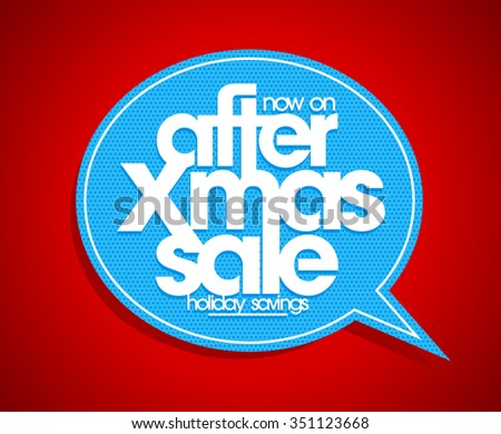 After Xmas sale speech bubble sign, holiday savings. - stock vector