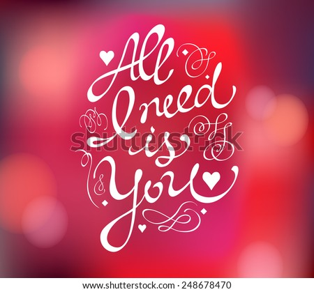 All I need is You. Text. Happy valentines day. Valentines day background. Vector illustration. Love concept. Web and mobile simple interface template. Dark and light, red, pink, purple, brown colors. - stock vector