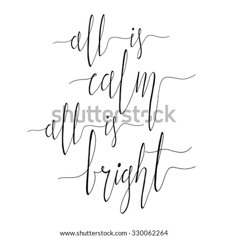 All is Calm All is Bright. Christmas carol inspirational quote. Elegant Ink hand lettering isolated on white background. Typographical Backdrop. Postcard, poster, textile design. Vector illustration. - stock vector
