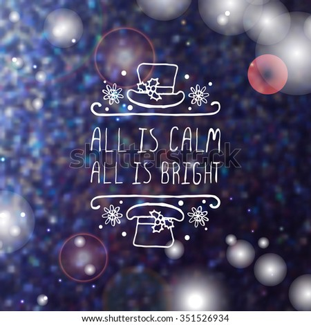 All is calm, all is bright  - christmas typographic element. Hand sketched graphic vector element with text, hat and snowflakes on blurred background. - stock vector