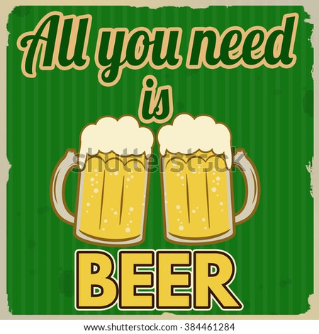 All you need is beer vintage grunge poster, vector illustrator - stock vector