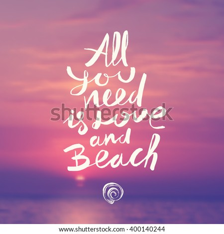 All you need is love and beach - summer hand drawn calligraphy typeface design on a blurred evening sea background. Vector illustration