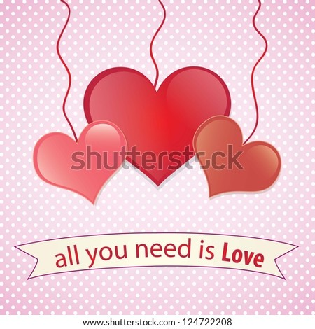 All you need is love, beautiful card. Vector Illustration