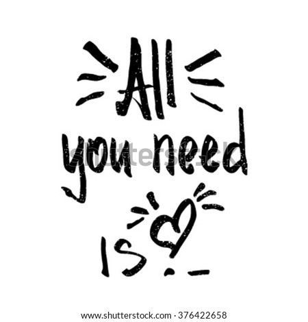 All you need is love. Decorative letter. Hand drawn lettering. Quote. Vector hand-painted illustration. Decorative inscription. Font, motivational poster. Hand draw letters. Valentine's Day. Heart. - stock vector