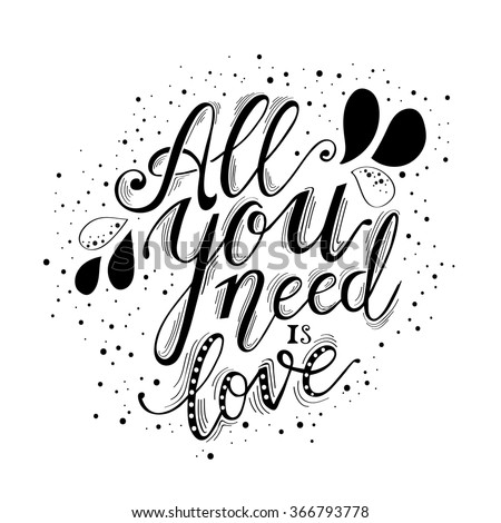 All you need is love hand lettering and decoration - stock vector