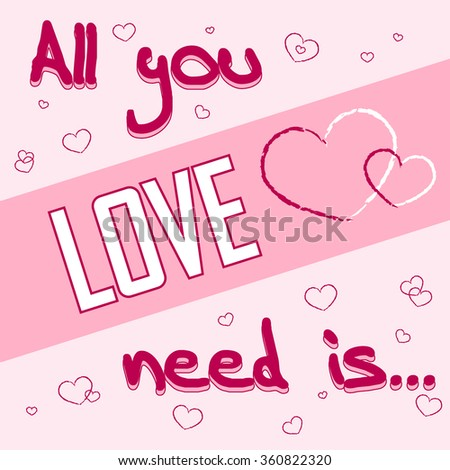 All You Need Is Love. Romance Quote Text With Heart Typography Background.  Valentine Day
