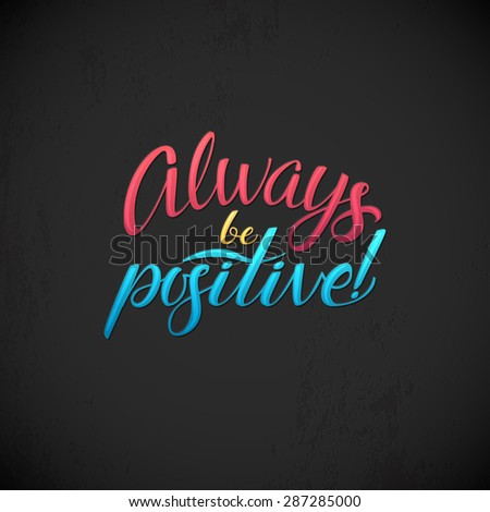 Always be positive calligraphic poster. Hand Calligraphy card motivation template on black textured background with shadow - stock vector