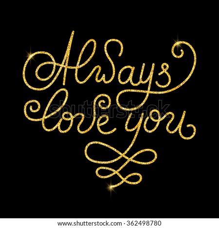 Always love you glitter golden hand lettering. Vector illustration for your design - stock vector
