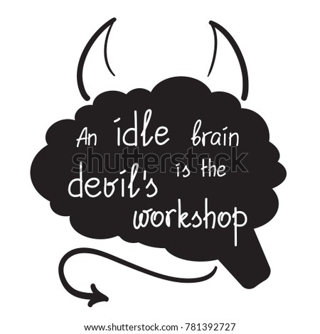 an idle mind is the devils workshop An idle mind posted by esc on october 12, 2003 in reply to: an idle mind posted by michael w roach on october 12, 2003: please help[ find origin of an idle mind is the devils workshop thanks, awrwell.