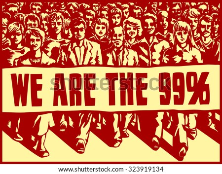 Angry mob marching with political protest sign vector illustration, occupy movement, we are the 99%, capitalism, inequity, change, resistance - stock vector