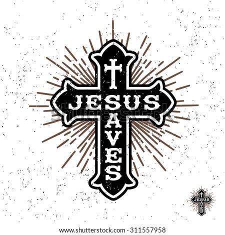 "antique monochrome religious  vintage label , badge, crest ""Jesus Saves"" for flayer poster logo or t-shirt apparel clothing print with christian cross, lettering and starburst - stock vector"