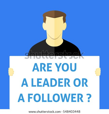 Are You a Leader or a Follower ? - Man showing sign. Business person holding a white piece of cardboard