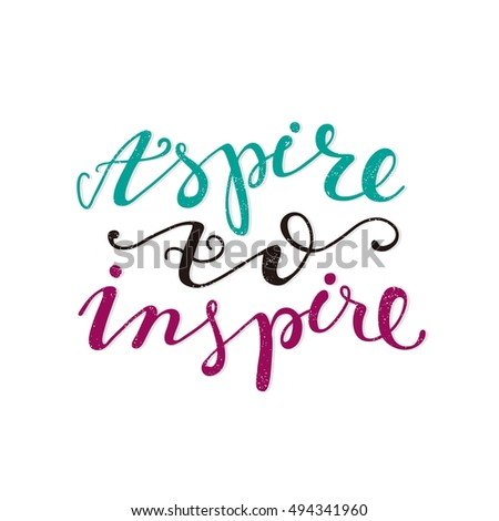 Aspire to inspire. Bright multi-colored letters. Modern and stylish hand drawn lettering. Quote. Hand-painted inscription. Motivational calligraphy poster. Stylish font typography for banner.