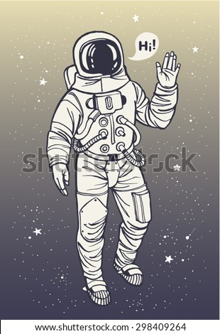 Astronaut in spacesuit raises hand in salute. Speech bubble with greeting. Ink drawn illustration.  - stock vector