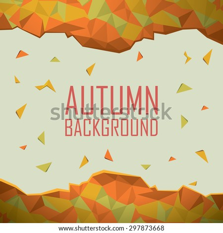 Autumn background with abstract shapes. Foliage colors of fall. Low polygonal backdrop with geometric pattern. Falling leaves. Eps10 vector illustration. - stock vector