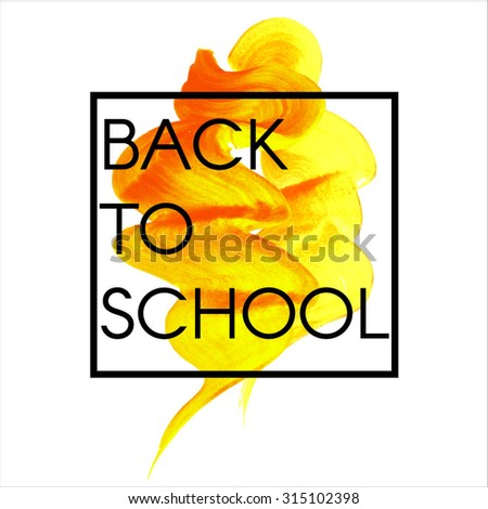 Autumn gold the item is painted, the paint stroke with the words Back to school in the box. Vector illustration. Abstract background. Modern design. - stock vector