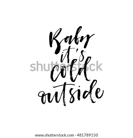 Baby it's cold outside phrase. Hand drawn winter quote. Ink illustration. Modern brush calligraphy. Isolated on white background. Lettering for your design.