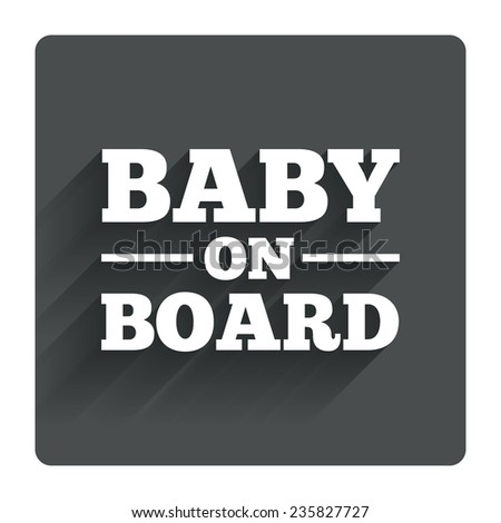 Baby on board sign icon. Infant in car caution symbol. Gray flat square button with shadow. Modern UI website navigation. Vector