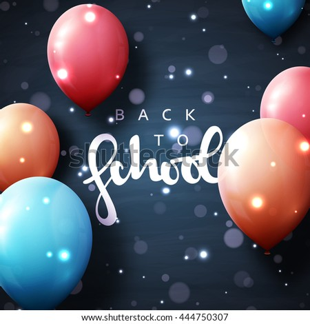 Back to school postcard with balloons on board and chalk. Calligraphic inscription. Realistic Ballon and shadow. Ready design card celebration background day of knowledge