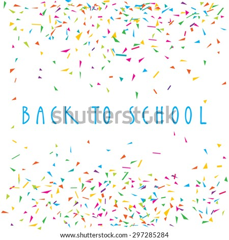 Back to school, vector lettering illustration with confetti backdrop. Abstract geometric background. Hand written typography composition. Artistic graphic design template, copy space, handmade letters - stock vector