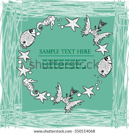 Background with fish and starfishes making a frame for any text. Original hand drawn illustration.Fish. eps10.