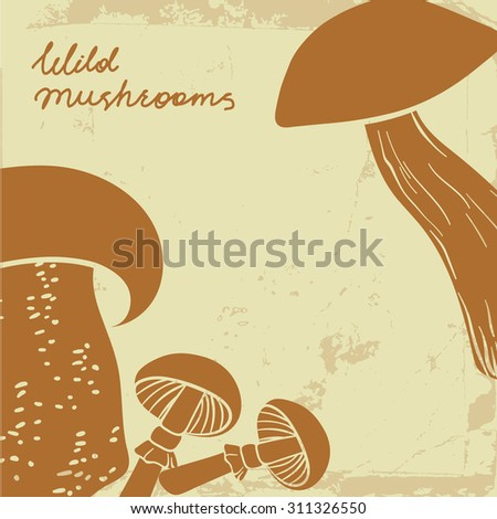 Background with wild hand drawn mushrooms. Can be used us restaurant menu design