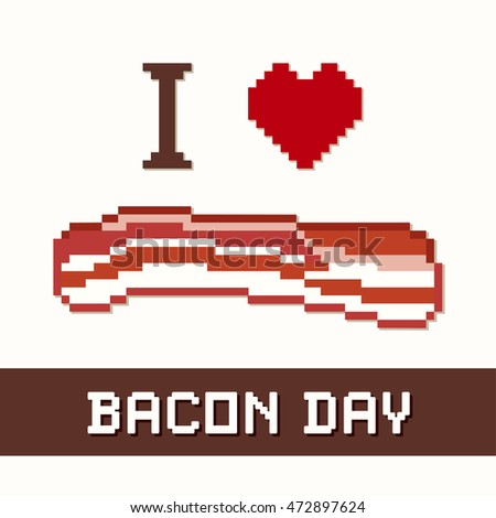 Bacon Day, I Love Bacon. Heart and slice of pork. Popular holiday celebrated in the United States and around the world. EPS8 compatible.