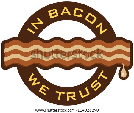 """Bacon symbol featuring the words, """"In Bacon We Trust"""". - stock vector"""