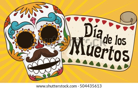 "Banner with colorful smiling male skull with mustache and a greeting scroll for Mexican ""Dia de los Muertos"" (translate from Spanish: ""Day of the Dead"") celebration."