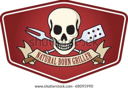"Barbecue emblem featuring a skull with crossed fork and spatula and the slogan, ""Natural Born Griller"". - stock vector"
