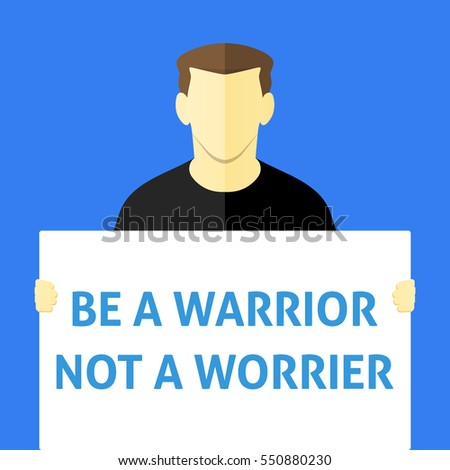 Be a Warrior Not a Worrier - Man showing sign. Business person holding a white piece of cardboard