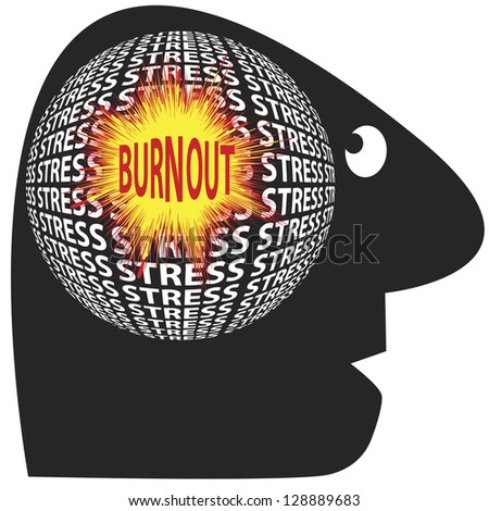 Be aware of stress and burnout which can cause serious health problems
