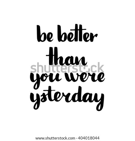 Be Better Than You Were Yesterday motivation poster. Good for use and edit. - stock vector