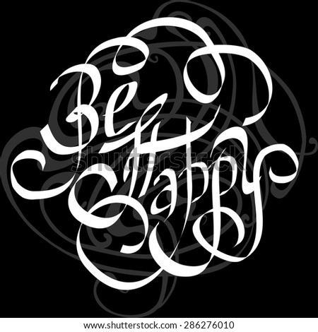 BE HAPPY hand lettering, handmade calligraphy on black background, vector  - stock vector