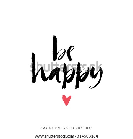 Be happy. Modern brush calligraphy. Handwritten ink lettering. Hand drawn design elements. - stock vector