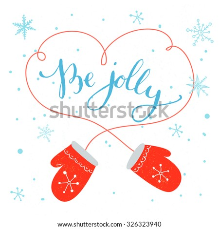 Be jolly. Modern calligraphy for Christmas cards and posters, vector lettering with cute red mitten pair and blue snowflakes. - stock vector
