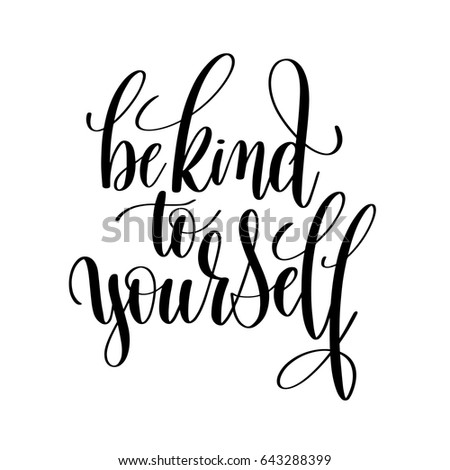 Be Kind To Yourself Black And White Hand Lettering Inscription Motivational Inspirational Positive Quote