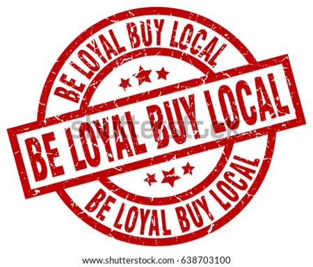 be loyal buy local round red grunge stamp