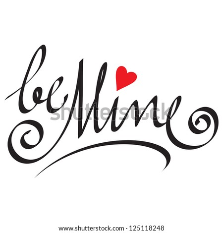 be mine hand lettering; scalable and editable vector illustration - stock vector