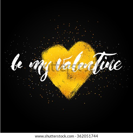 be my Valentine hand lettering - hand made calligraphy in modern style. Write with brush. Text over heart shape with gold foil texture. Black background - stock vector