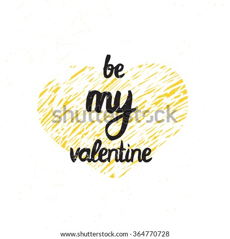 Be my valentine. Trendy simple poster for Happy Valentine's Day, 14 february. Calligraphy lettering with grunge gold heart for greeting card - stock vector