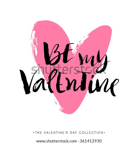 Be my Valentine. Valentines day greeting card with calligraphy. Hand drawn design elements. Handwritten modern brush lettering. - stock vector